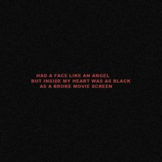 Had a face like an angel but inside my heart was as black as a broke movie screen. Devil Quotes, Xxxtentacion Quotes, Dark Quotes, Mood Quotes, Life Quotes, Aesthetic Words, Red Aesthetic, Angel Aesthetic, Broken Movie