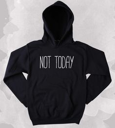 Not Today Sweatshirt Funny Sarcastic Clothing Anti Social Sarcasm Tumblr Hoodie SIZE GUIDE UNI-SEX HOODIES: Across Chest from Armpit to Armpit - Length from Collar to Bottom Hem Small: 20in/51cm - 26i