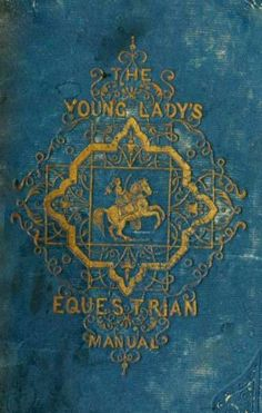 The Young Lady's Equestrian Manual 1838 - I would love to take a look at this!