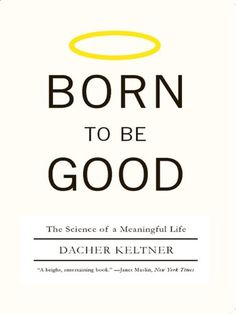 Born To Be Good - Science of a  Meaningful Life #book #books #ebooks #nonfiction