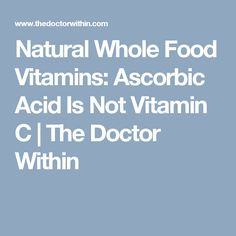 Natural Whole Food Vitamins: Ascorbic Acid Is Not Vitamin C   The Doctor Within