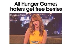 LOL | Jennifer Lawrence funny | Meme | Katniss Everdeen | All Hunger Games haters get free berries...a special kind, even.  Nightlock.