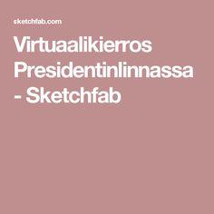 Virtuaalikierros Presidentinlinnassa - Sketchfab