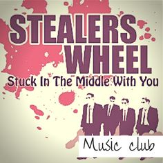 """Stealer's Wheel """"Stuck in the Middle with You"""""""