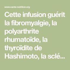 Cette infusion guérit la fibromyalgie, la polyarthrite rhumatoïde, la thyroïdite de Hashimoto, la sclérose en plaques et plus encore... - Santé Nutrition Nutrition, Natural Beauty Tips, Sciatica, Yoga, Cholesterol, Healthy Tips, Aromatherapy, Detox, Cancer