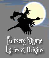 INTERESTING... more informational for me not necessarily for her....  nursery rhyme lyrics & origins