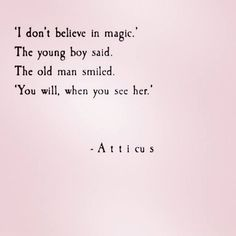 "Inspirational love quote - ""I don't believe in magic"" the young boy said, the old man smiled, ""you will when you see her"" - adorable love quotes - atticus love quote - wedding love quotes {101 Top Ideas}"