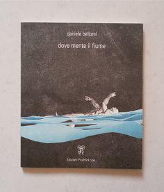 Daniele Bellomi - dove mente il fiume. poesie (2012-2014). Edizioni Prufrock Spa, gennaio 2015.