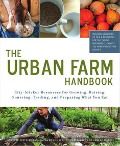 The Urban Farm Handbook. A great resource for gardening, preserving, urban chicken keeping and so much more!