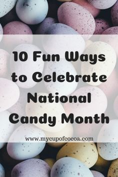 10 Fun Ways to Celebrate National Candy Month