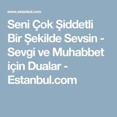 Seni Çok Şiddetli Bir Şekilde Sevsin - Sevgi ve Muhabbet için Dualar - Estanbul.com Allah, The Secret, Istanbul, Cats, God