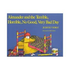 Alexander and the terrible horrible no good very bad day - sometimes it doesn't go your way
