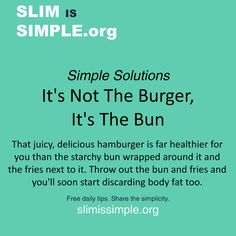 """Its Not The....Free daily tips from http://www.slimissimple.org/simple-tips Share the simplicity and help make """"healthy"""" healthy again!"""