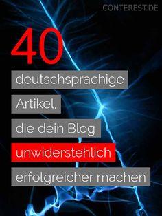 40 deutschsprachige Artikel, die dein Blog unwiderstehlich erfolgreicher machen