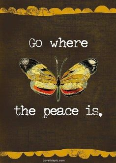 go where the peace is