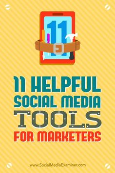 Looking for better social media marketing tools?  There are excellent third-party apps that can help you build your brand and audience through social channels.  In this article, youll discover 11 helpful social media tools for marketers. Via @smexaminer