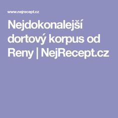 Nejdokonalejší dortový korpus od Reny | NejRecept.cz Food And Drink, Blog, Recepta, Kuchen, Blogging