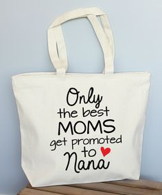Look at this 'Only the Best Moms Get Promoted to Nana' Tote Bag on #zulily today!