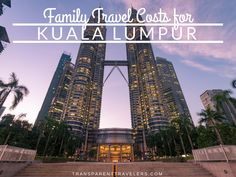 Family Travel Costs for Kuala Lumpur | Family Travel Blog | Transparent Travelers