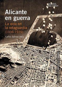 Alicante en guerra : la vida en la retaguardia (1936-1939) / Carlos Salinas, ed. Alacant : Publicacions de la Universitat d'Alacant, D.L. 2017