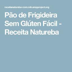 Pão de Frigideira Sem Glúten Fácil - Receita Natureba