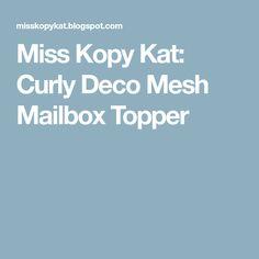Miss Kopy Kat: Curly Deco Mesh Mailbox Topper