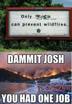 Only josh can prevent wild fires