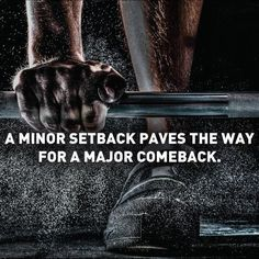 A minor setback paves the way for a major comeback. Fitness Motivation
