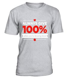"""Funny Motivational T-shirt """"Always Give 100%..."""""""
