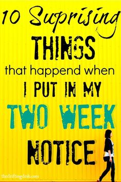 Thinking about putting in your two-week notice? Some of the things that happen during that time period may surprise you. It definitely did me!