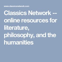 Classics Network -- online resources for literature, philosophy, and the humanities