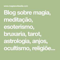 Blog sobre magia, meditação, esoterismo, bruxaria, tarot, astrologia, anjos, ocultismo, religiões, oráculos, autoajuda e paganismo. Tarot, Blog, Wicca, Witchcraft, Herbalism, Positivity, Math Equations, Feng Shui, Vinegar