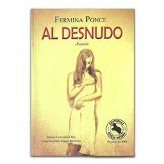 Al desnudo –Poesía–  – Fermina Ponce – Oveja Negra www.librosyeditores.com Editores y distribuidores.