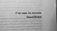 Souvenirs - Olivia S. Book Quotes, Words Quotes, Life Quotes, Samuel Beckett, French Quotes, French Words, The Words, Pretty Words, Beautiful Words