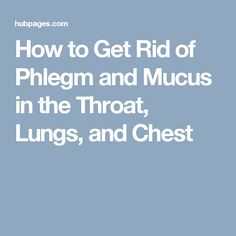 How to Get Rid of Phlegm and Mucus in the Throat, Lungs, and Chest