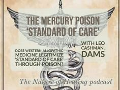 The Mercury Poison 'Standard of Care' with Leo Cashman Episode Mercury Poisoning, Spiritual Warrior, Special Guest, Dentistry, Metals, Detox, Medicine, Healing, History