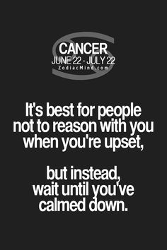Cancer Zodiac Sign reason with you when you have calmed down.