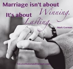 Marriage isn't about winning. It's about lasting.