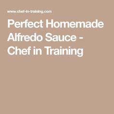 Perfect Homemade Alfredo Sauce - Chef in Training