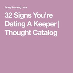 32 Signs You're Dating A Keeper   Thought Catalog