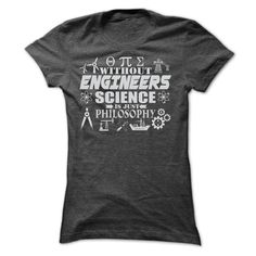 (Superior T-Shirts) WITHOUT ENGINEERS SCIENCE IS JUST PHILOSOPHY T SHIRTS - Sales