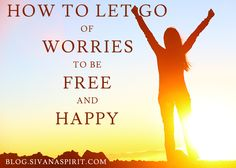 How To Let Go Of Worries To Be Free And Happy - Sivana Blog « Sivana Blog