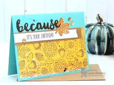 lauralooloo: Because It's Your Birthday {Lil' Inker Designs Birthday Sale! Fall Birthday, It's Your Birthday, Birthday Cards, Sending Hugs, Cardmaking, Paper Crafts, Stamp, Scrapbook, My Favorite Things