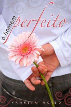O Homem Perfeito - Vanessa Bosso ~ Bebendo Livros