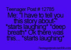Everyone stares at you like you are stupid!!! But I still do this all the time. Eventually I end up just trying to tell the story while laughing!