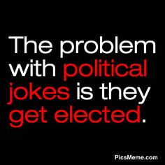 funny quotes and sayings | The problem with political jokes is they get elected. ~Anonymous