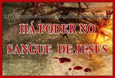 Há Poder no Sangue de Jesus!