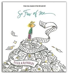 So Few of Me is a timely reminder for overscheduled educators who are faced with the complications and burdens of a data driven classroom environment filled with assessment and test scores. It reminds us that dreaming and creativity are very much a part of a productive learning process. Written and Illustrated by Peter H. Reynolds. Published by Candlewick Press. Hardcover book available for $14. © 2004 Peter H. Reynolds