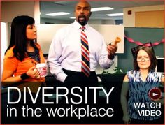 Diversity in the Workplace - Click Here for Video