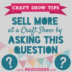 Sell More at a Craft Show by Asking this Question | Made Urban